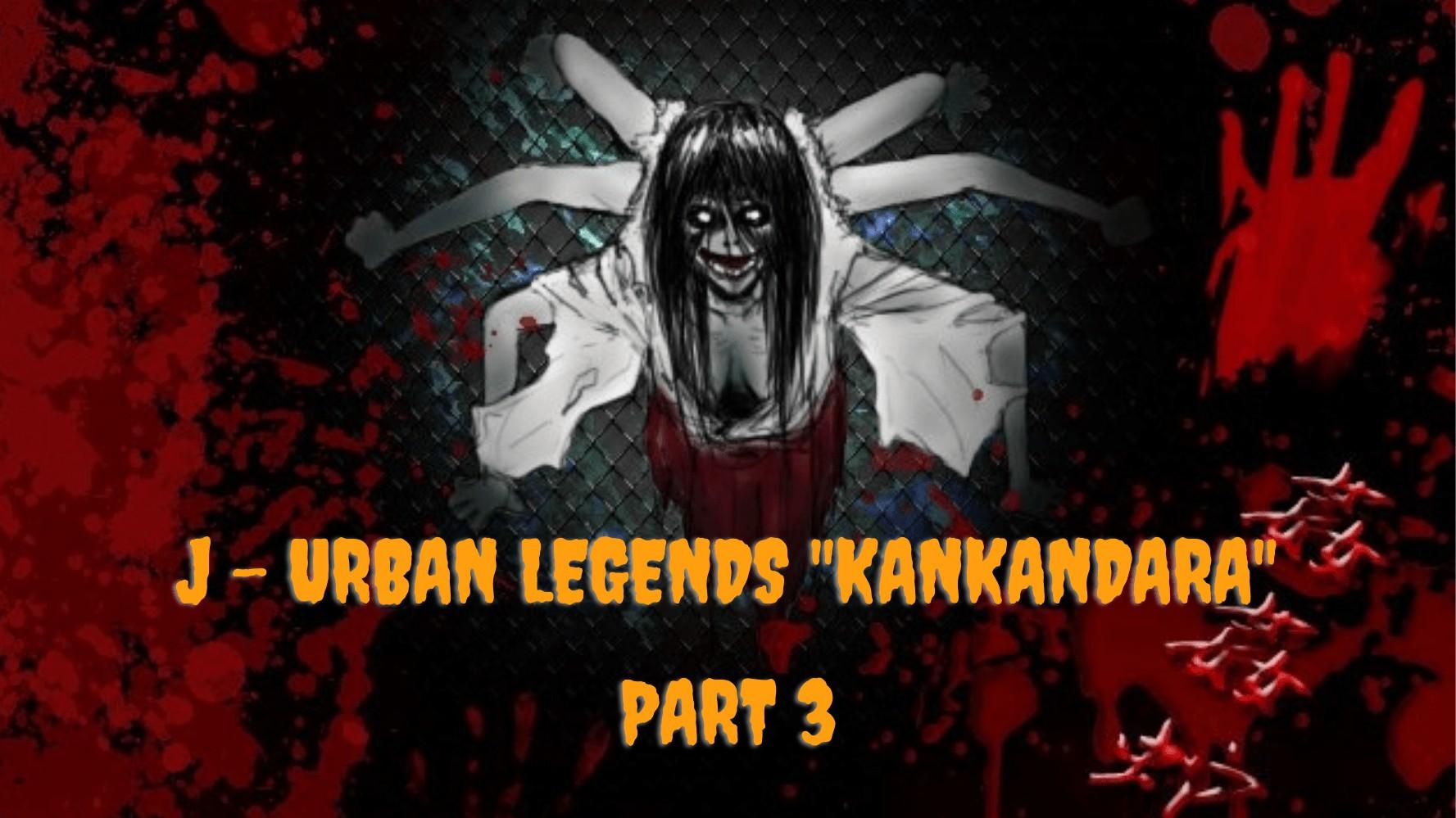 Legenda Urban Jepang Kankandara (Part 3)