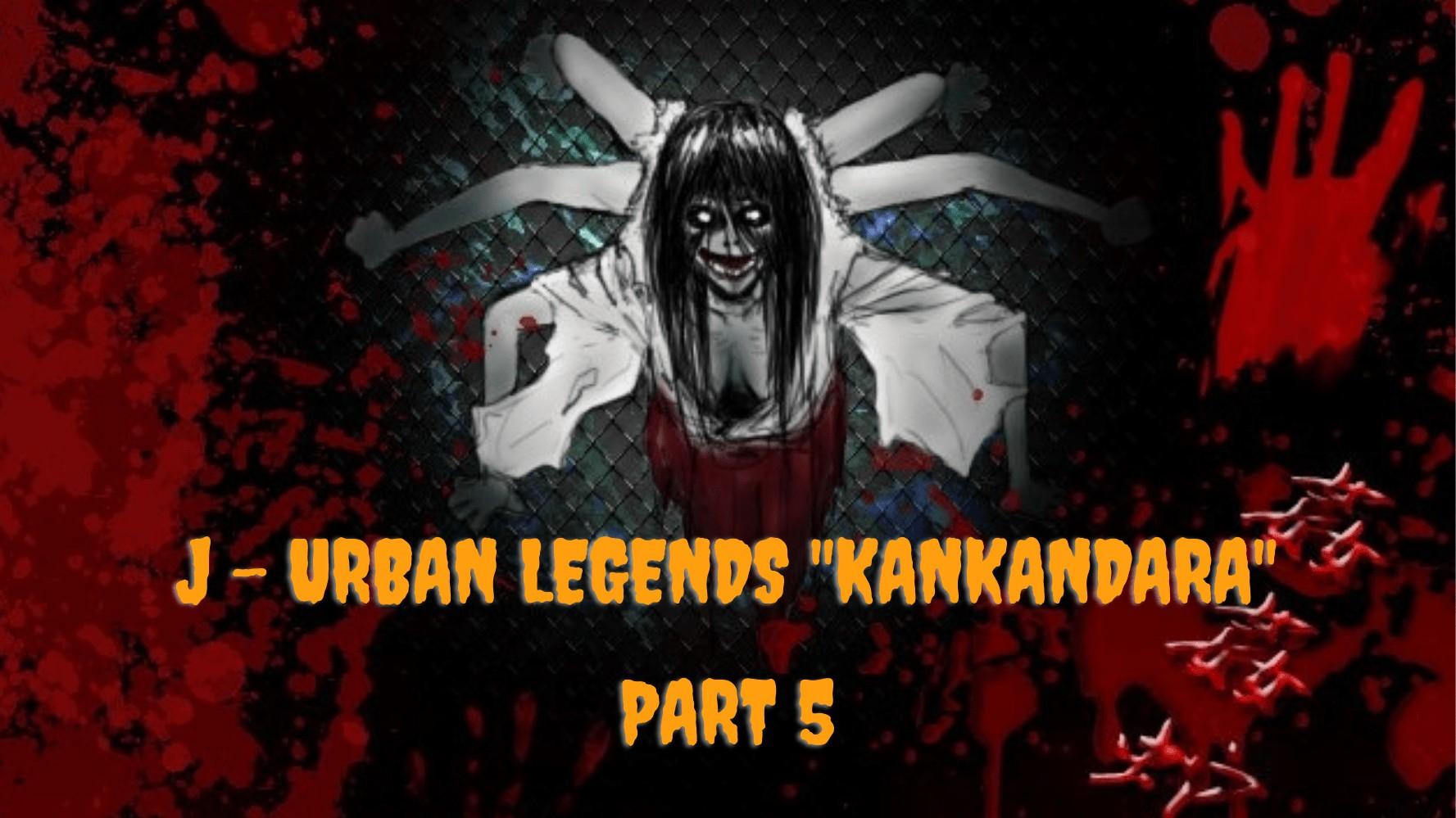 Legenda Urban Jepang Kankandara (Part 5)