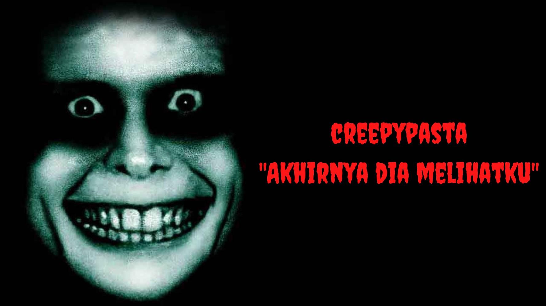 CreepyPasta Akhirnya Dia Melihatku